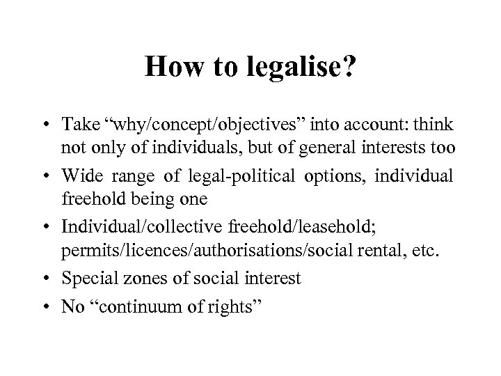 """How to legalise? • Take """"why/concept/objectives"""" into account: think not only of individuals, but"""