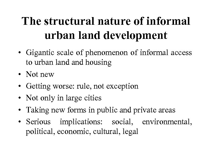The structural nature of informal urban land development • Gigantic scale of phenomenon of