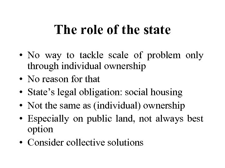 The role of the state • No way to tackle scale of problem only