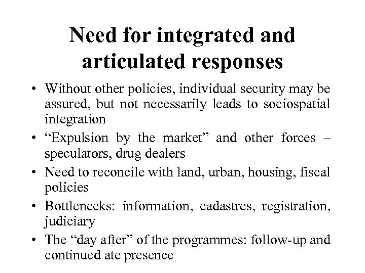Need for integrated and articulated responses • Without other policies, individual security may be