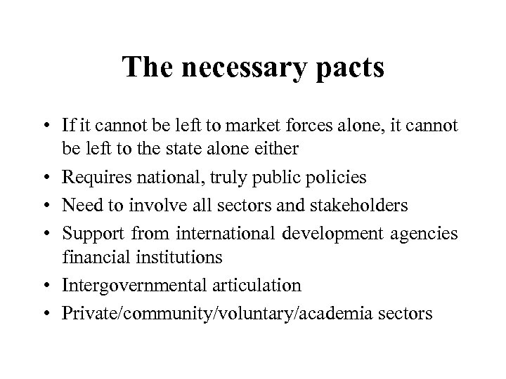 The necessary pacts • If it cannot be left to market forces alone, it