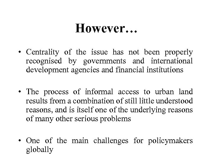 However… • Centrality of the issue has not been properly recognised by governments and