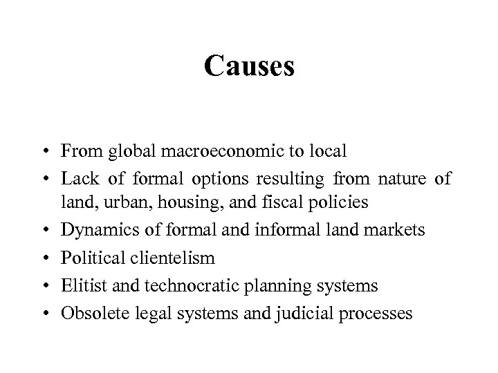 Causes • From global macroeconomic to local • Lack of formal options resulting from
