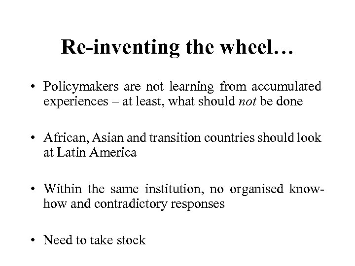 Re-inventing the wheel… • Policymakers are not learning from accumulated experiences – at least,