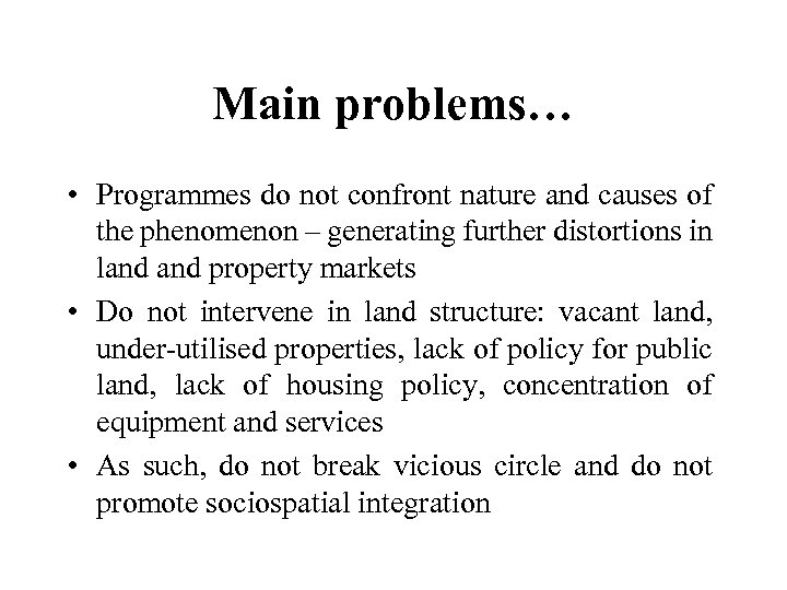 Main problems… • Programmes do not confront nature and causes of the phenomenon –