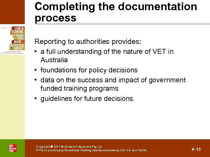 Completing the documentation process Reporting to authorities provides: • a full understanding of the