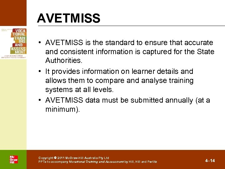 AVETMISS • AVETMISS is the standard to ensure that accurate and consistent information is
