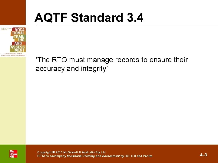 AQTF Standard 3. 4 'The RTO must manage records to ensure their accuracy and