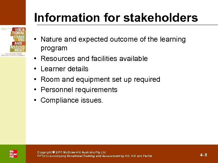 Information for stakeholders • Nature and expected outcome of the learning program • Resources
