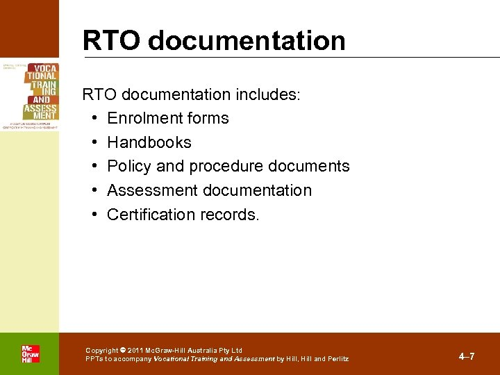 RTO documentation includes: • Enrolment forms • Handbooks • Policy and procedure documents •