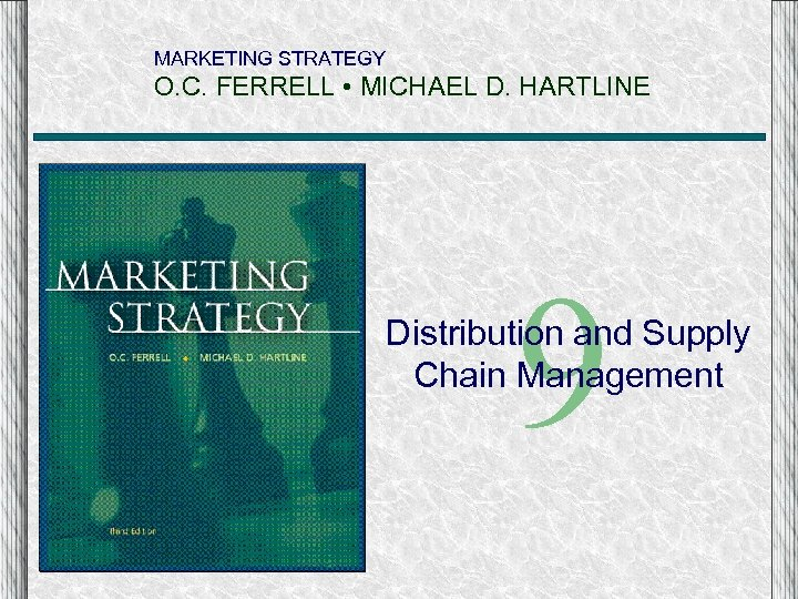 MARKETING STRATEGY O. C. FERRELL • MICHAEL D. HARTLINE 9 Distribution and Supply Chain