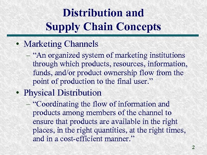 "Distribution and Supply Chain Concepts • Marketing Channels – ""An organized system of marketing"