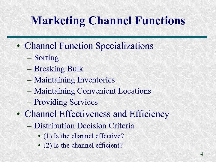 Marketing Channel Functions • Channel Function Specializations – Sorting – Breaking Bulk – Maintaining