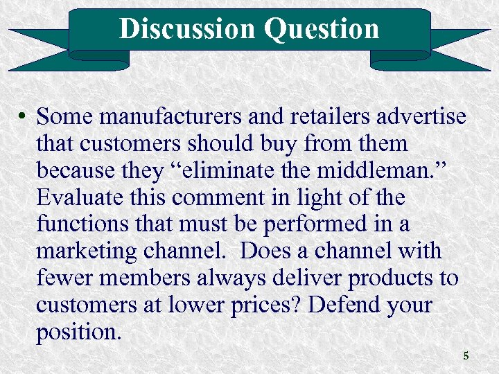 Discussion Question • Some manufacturers and retailers advertise that customers should buy from them