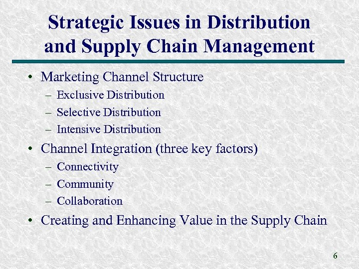 Strategic Issues in Distribution and Supply Chain Management • Marketing Channel Structure – Exclusive