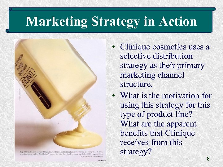 Marketing Strategy in Action • Clinique cosmetics uses a selective distribution strategy as their