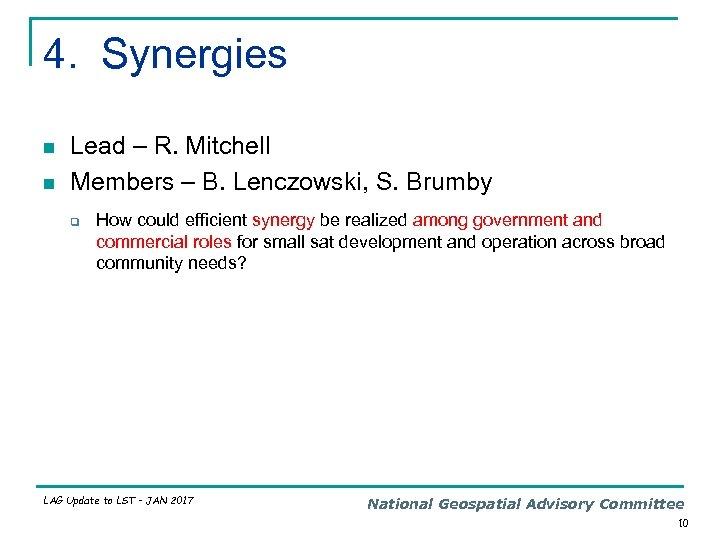 4. Synergies n n Lead – R. Mitchell Members – B. Lenczowski, S. Brumby