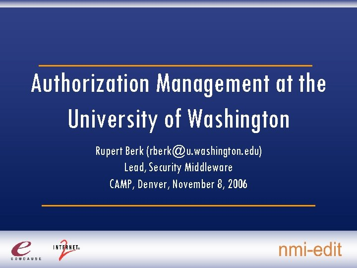 Authorization Management at the University of Washington Rupert Berk (rberk@u. washington. edu) Lead, Security