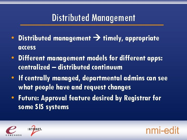 Distributed Management • Distributed management timely, appropriate access • Different management models for different