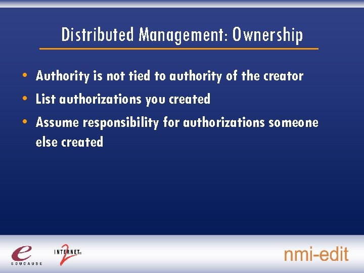 Distributed Management: Ownership • Authority is not tied to authority of the creator •