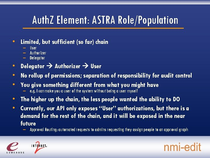Auth. Z Element: ASTRA Role/Population • Limited, but sufficient (so far) chain – User