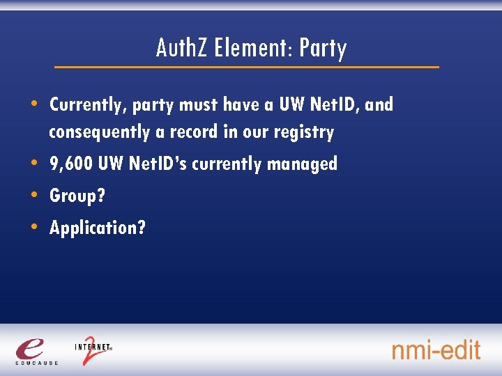 Auth. Z Element: Party • Currently, party must have a UW Net. ID, and