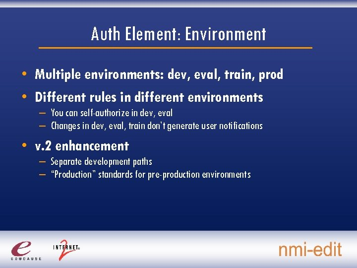 Auth Element: Environment • Multiple environments: dev, eval, train, prod • Different rules in