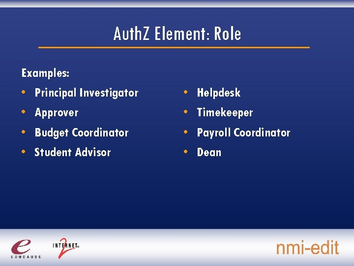 Auth. Z Element: Role Examples: • Principal Investigator • Approver • Budget Coordinator •