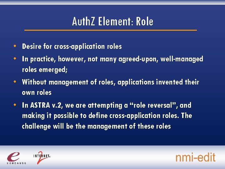Auth. Z Element: Role • Desire for cross-application roles • In practice, however, not