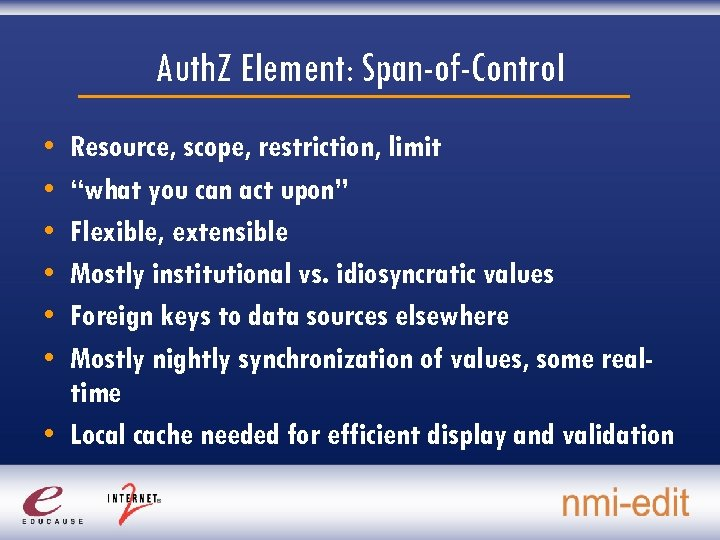 "Auth. Z Element: Span-of-Control • • • Resource, scope, restriction, limit ""what you can"