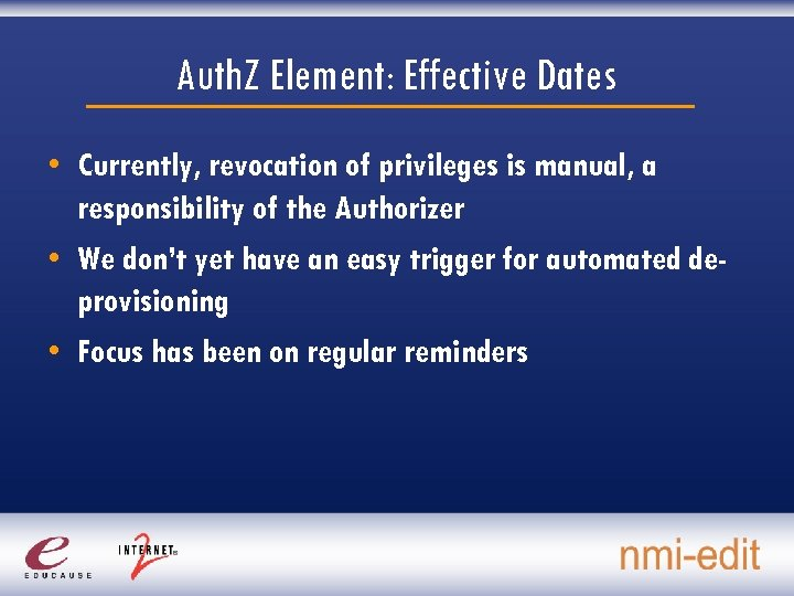 Auth. Z Element: Effective Dates • Currently, revocation of privileges is manual, a responsibility