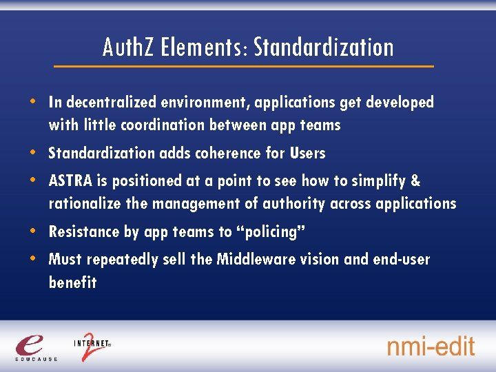Auth. Z Elements: Standardization • In decentralized environment, applications get developed with little coordination
