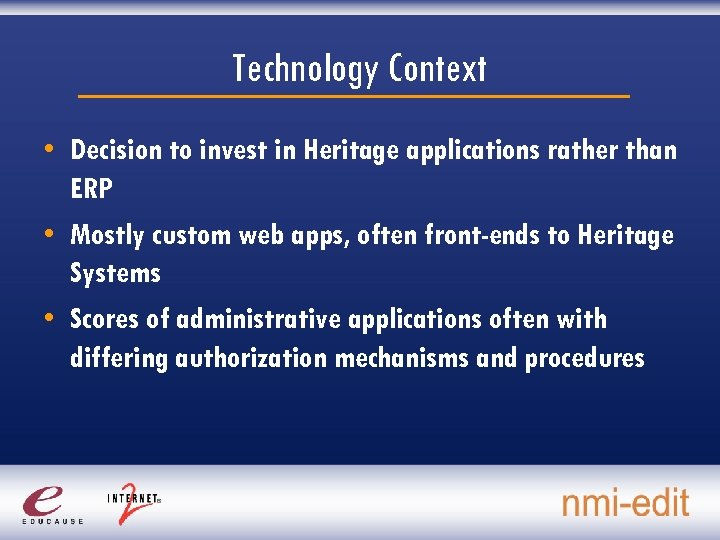 Technology Context • Decision to invest in Heritage applications rather than ERP • Mostly