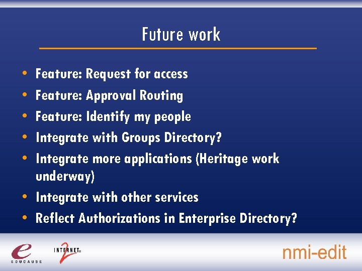 Future work • • • Feature: Request for access Feature: Approval Routing Feature: Identify