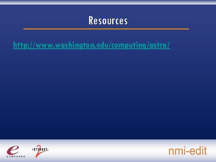 Resources http: //www. washington. edu/computing/astra/