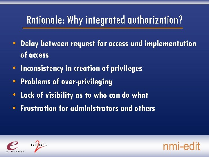 Rationale: Why integrated authorization? • Delay between request for access and implementation of access