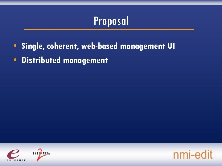 Proposal • Single, coherent, web-based management UI • Distributed management