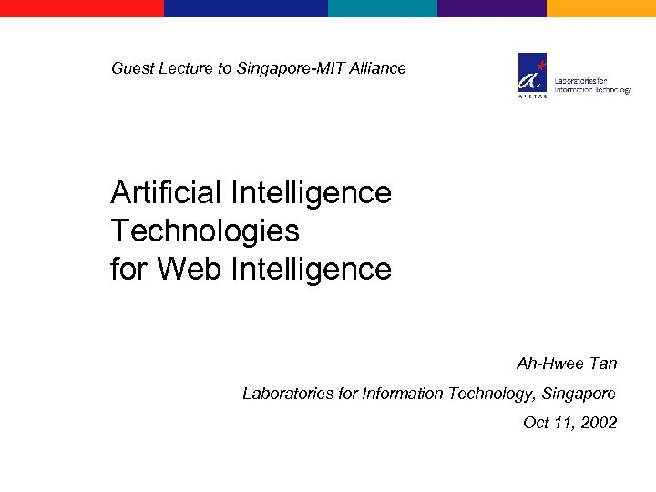 Guest Lecture to Singapore-MIT Alliance Artificial Intelligence Technologies for Web Intelligence Ah-Hwee Tan Laboratories