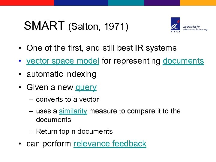 SMART (Salton, 1971) • One of the first, and still best IR systems •