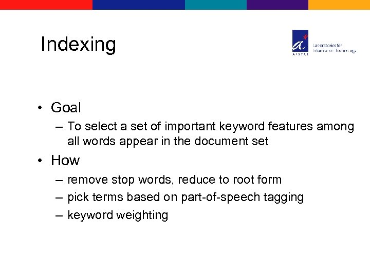 Indexing • Goal – To select a set of important keyword features among all
