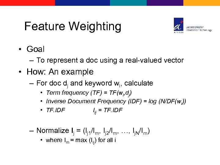 Feature Weighting • Goal – To represent a doc using a real-valued vector •
