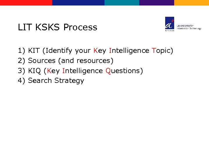 LIT KSKS Process 1) 2) 3) 4) KIT (Identify your Key Intelligence Topic) Sources