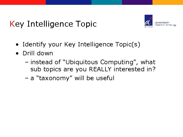 Key Intelligence Topic • Identify your Key Intelligence Topic(s) • Drill down – instead