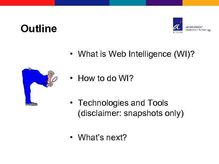 Outline • What is Web Intelligence (WI)? • How to do WI? • Technologies