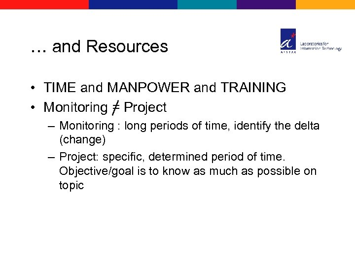 … and Resources • TIME and MANPOWER and TRAINING • Monitoring = Project –
