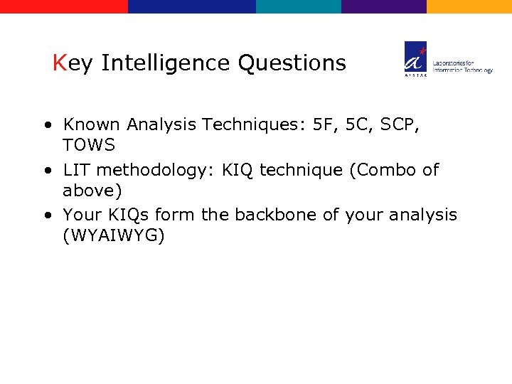 Key Intelligence Questions • Known Analysis Techniques: 5 F, 5 C, SCP, TOWS •