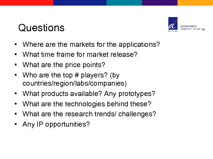 Questions • • Where are the markets for the applications? What time frame for