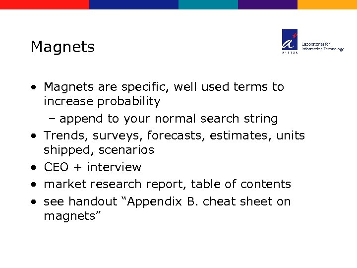 Magnets • Magnets are specific, well used terms to increase probability – append to