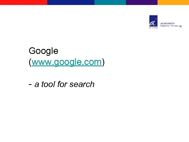 Google (www. google. com) - a tool for search