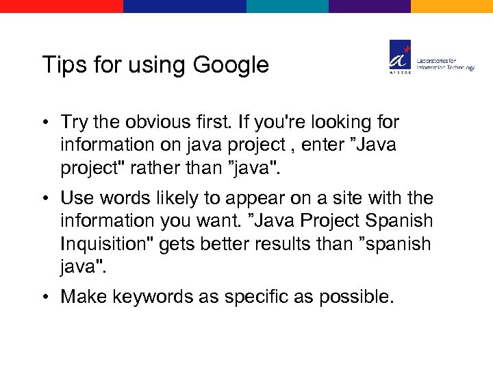 Tips for using Google • Try the obvious first. If you're looking for information